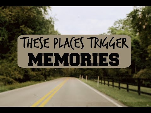 These Places Trigger Memories