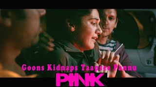 Goons Kidnaps Taapsee Pannu | Pink 2016 Thriller Movie | Amitabh Bachchan