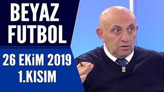 Beyaz Futbol 26 Ekim 2019 Kısım 1/3 - Beyaz TV