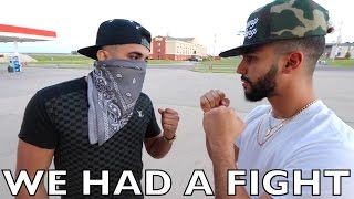 WE HAD A FIGHT!!