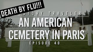 DEATH BY FLU!!! An American Cemetery in Paris | History Traveler Episode 40
