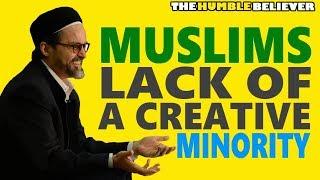 Muslims Lack of A Creative Minority - Hamza Yusuf