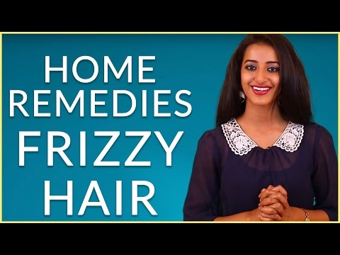 HOW TO GET RID OF FRIZZY HAIR NATURALLY AT HOME – Dry & Frizzy Hair Care