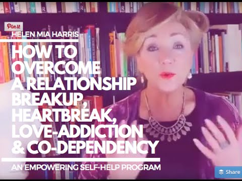 Recover from a Broken Heart, relationship issues, break-up, heartache, lovesickness, & Codependency