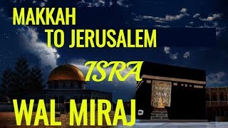 Journey From Makkah to Jerusalem and then to Heaven in One Night, Night Of Isra Wal Miraj.