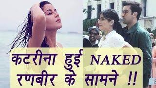 Katrina Kaif strips NAK*D in front of Ranbir Kapoor | FilmiBeat