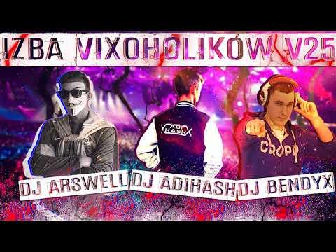 IZBA VIXOHOLIKÓW v25 - DJ ARSWELL & DJ ADIHASH & DJ BENDYX