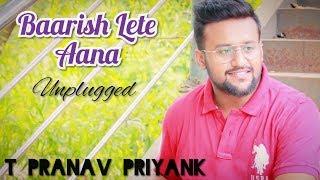 Baarish Lete Aana - Darshan Raval | Unplugged | Indie Music Label | Sony Music India | T Pranav