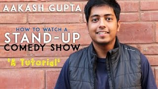 How to watch a Stand Up Comedy Show | A Tutorial by Aakash Gupta