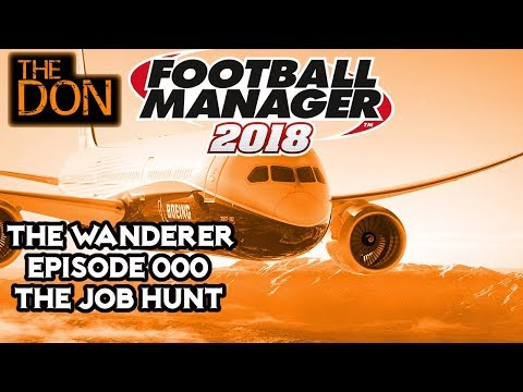 FM18 - EP000 - Looking for Work - Football Manager 2018