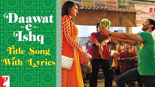 Daawat-e-Ishq | Song with Lyrics | Aditya Roy Kapur | Parineeti Chopra