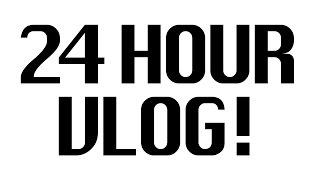 24 Hour Vlog!