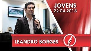 Culto De Jovens - Leandro Borges - 22 04 2018
