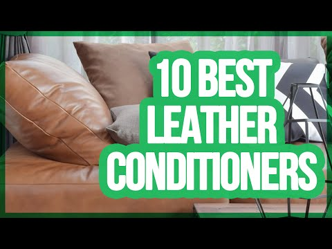 10 Best Leather Conditioners 2018