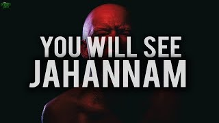 YOU WILL SEE JAHANNAM! (POWERFUL VIDEO)