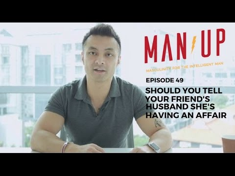 Should You Tell Your Friend's Husband She's Having An Affair? - The Man Up Show, Ep. 49