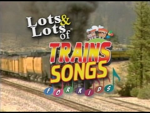 Lots of Train Songs For Kids   Lots & Lots of Trains
