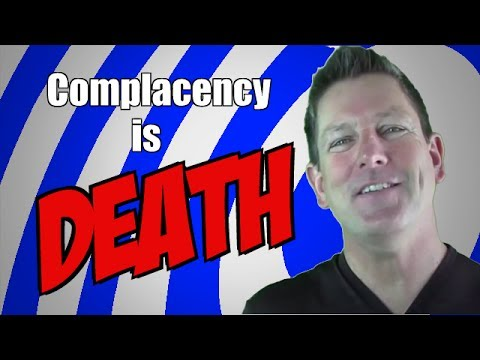 Complacency is Death