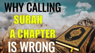 Why its Wrong to Call Surah a Chapter of Quran ?