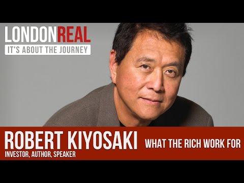 The Rich Don't Work for Money - Robert Kiyosaki | London Real