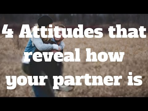 4 Attitudes that reveal how your partner is