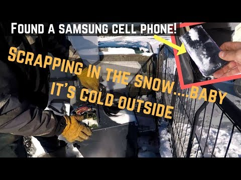 Scrapping in the snowy snow. Found a nice Samsung cell phone at my bin