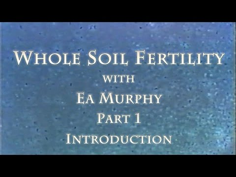 Whole Soil Fertility with Ea Murphy Part 1 Introduction