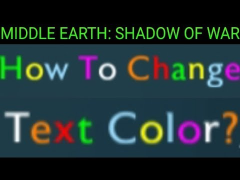 How To Change Text Color - Middle Earth: Shadow of War