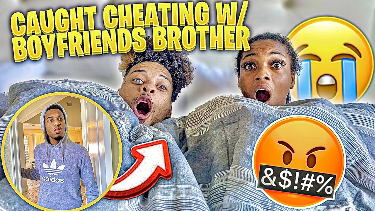 CAUGHT CHEATING WITH MY BOYFRIENDS BROTHER (Very Funny)