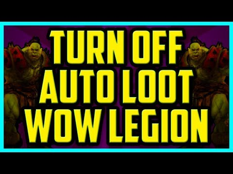 How To Turn Off Auto Loot In Wow Legion 2017 (QUICK & EASY) - Disable Auto Loot World Of Warcraft