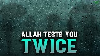 ALLAH TESTS THIS BELIEVER TWICE