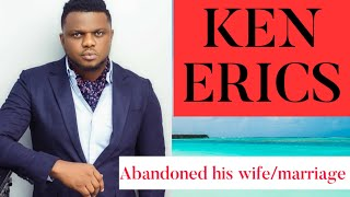 REAL REASONS KEN ERICS ABANDONED HIS MARRIAGE /WIFE.