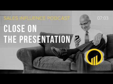 SIP #096 - Close On The Presentation - Sales Influence Podcast #SIP