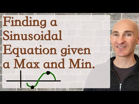 Finding a Sinusoidal Equation Given a Maximum and Minimum