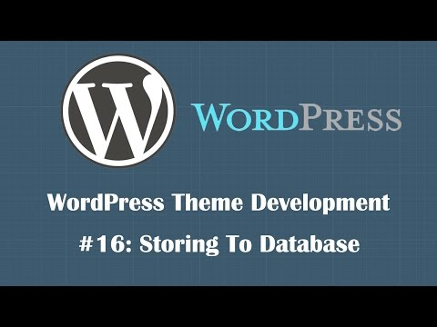 WordPress Theme Development Tutorial 16: Storing To Database