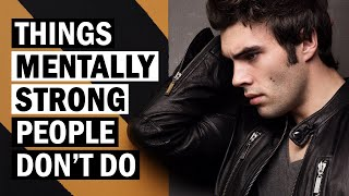 7 Things Mentally Strong People Don