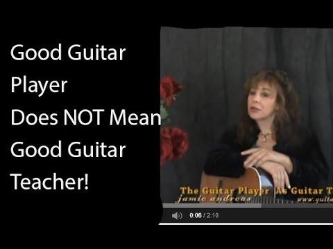 Good Guitar Player Does NOT Mean Good Guitar Teacher!