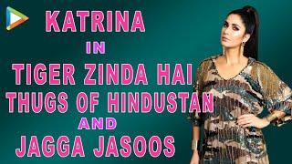 Katrina Kaif OPENS UP On Tiger Zinda Hai, Thugs Of Hindostan, Jagga Jasoos