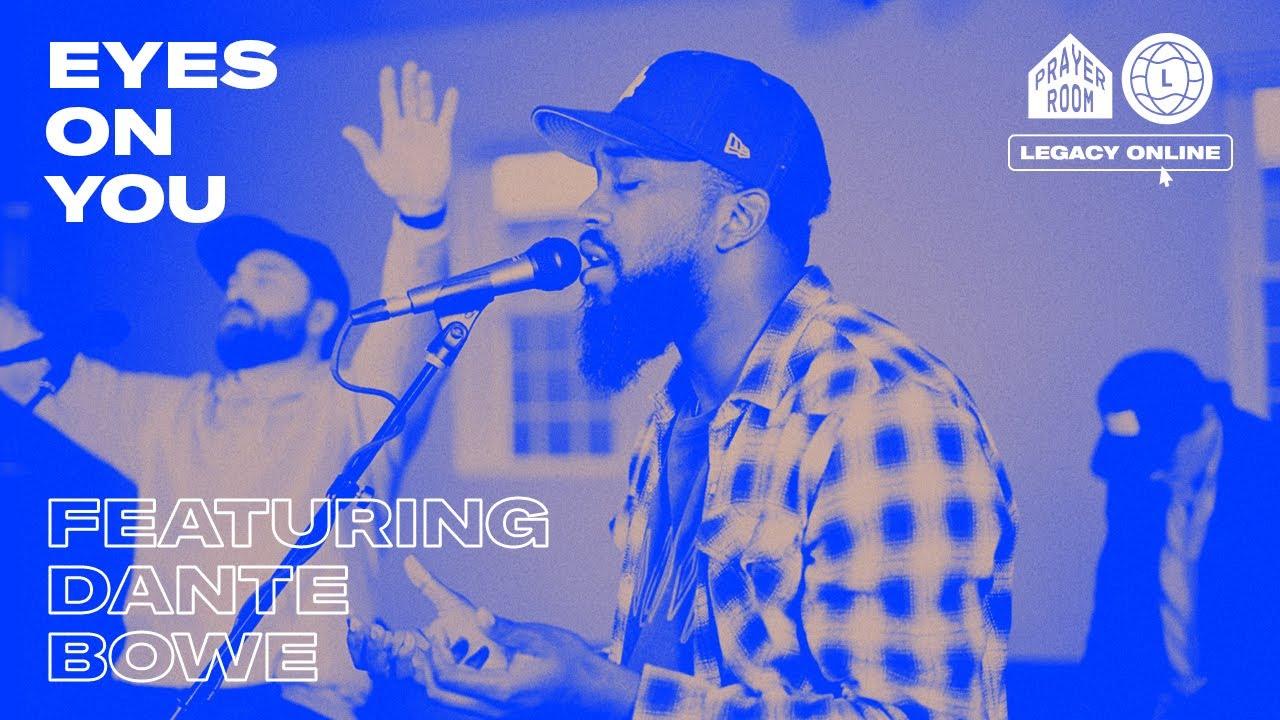 Eyes on You (LIVE) | Legacy Nashville Prayer Room with Dante Bowe