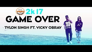 Latest Hindi Rap Song 2017 || GAME OVER || Tylon Singh Ft. Vicky Obray || Official Music Video 2017