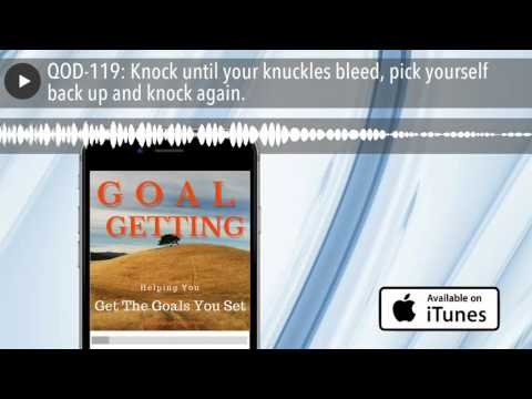 QOD-119: Knock until your knuckles bleed, pick yourself back up and knock again.