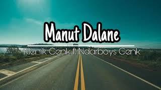 Manut Dalane - Klenik genk ft Ndarboy genk lirik