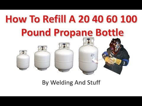Be Careful When Refilling A Empty Propane Bottle 20 40 60 and 100 Pounds By Welding And Stuff