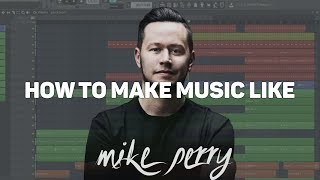 Download HOW TO MAKE MUSIC LIKE MIKE PERRY (Tropical House)