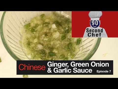 90 Second Chef EP7 Chinese Ginger, Green Onion and Garlic Sauce
