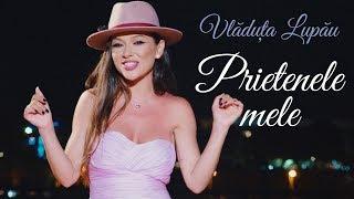 Vladuta Lupau - Prietenele mele HIT