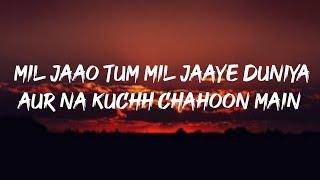 Mil Jao tum mil jaye duniya Lyrics (Arziyaan) | Aishwarya Majmudar, Vikrant Bhartiya|