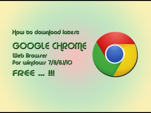 How to download Google Chrome for windows xp/7/8/8.1/10 for free ...!!!