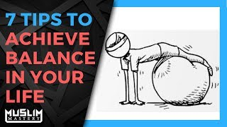 7 Tips to Achieve Balance in Your Life