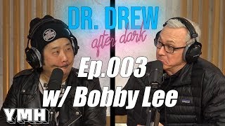 Dr. Drew After Dark w/ Bobby Lee - Ep. 03